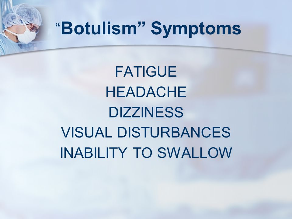 Clostridium Botulinum Botulism Occurs in improperly canned foods; home canned or commercially canned.