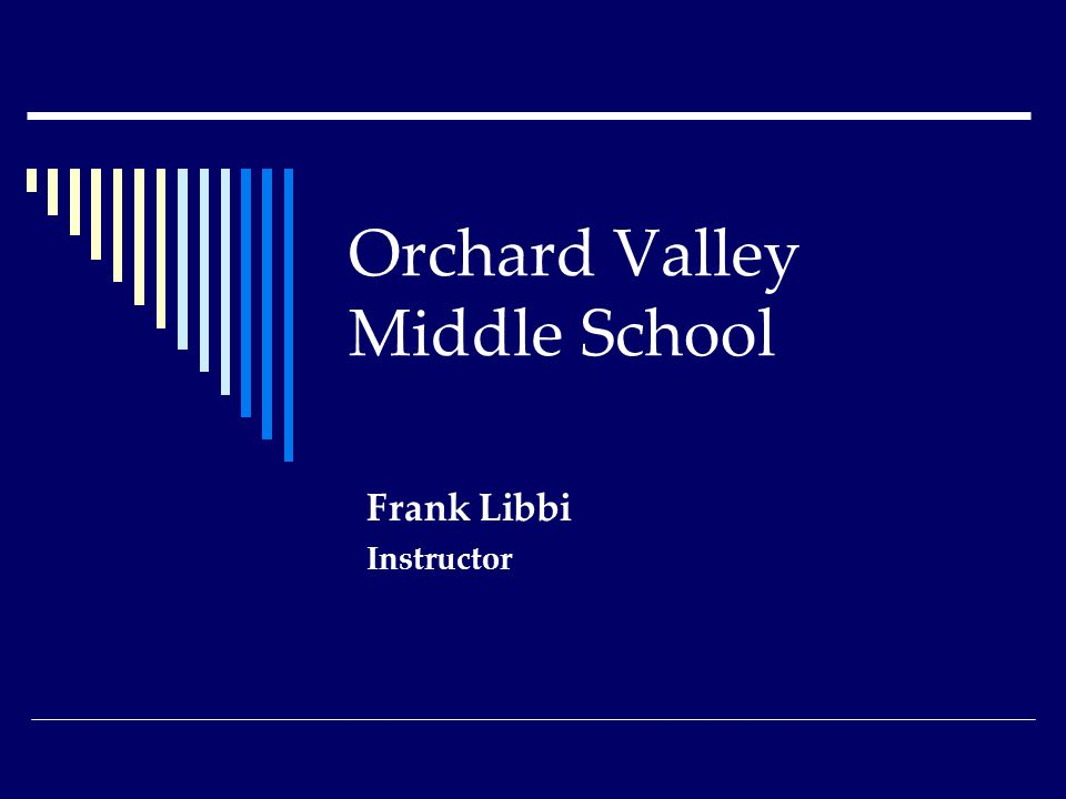 Orchard Valley Middle School Frank Libbi Instructor