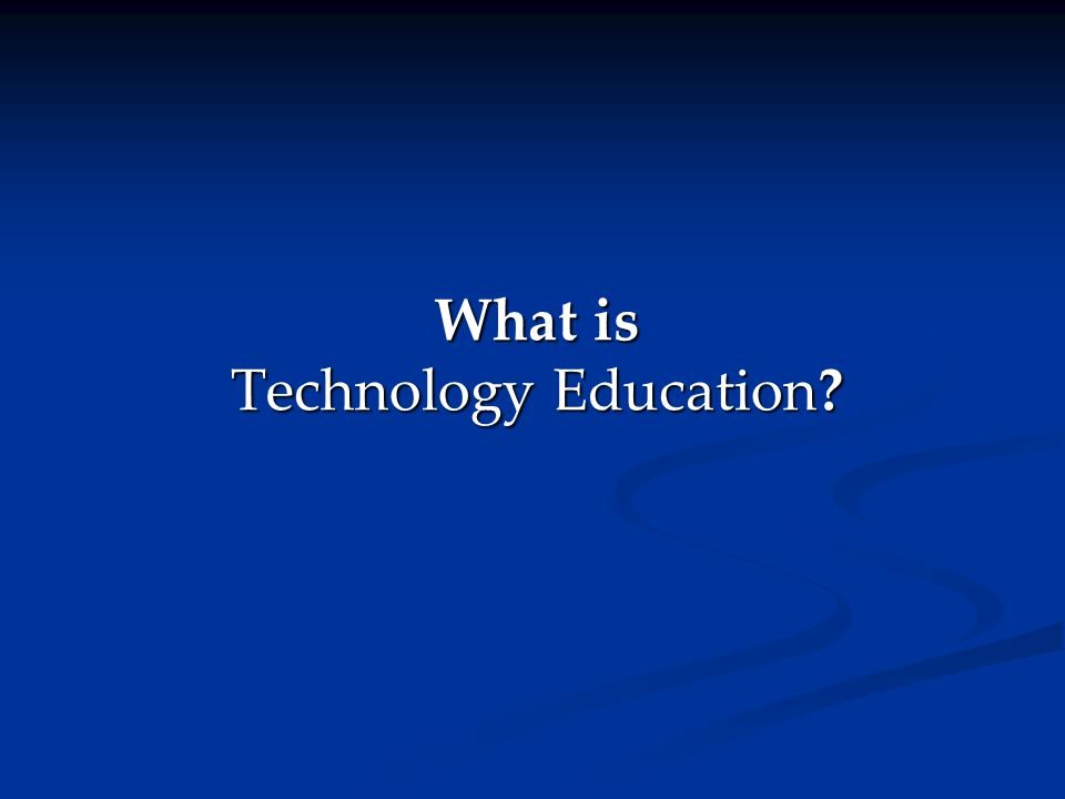 What is Technology Education?
