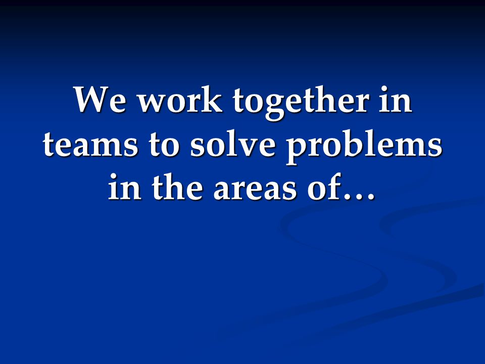 We work together in teams to solve problems in the areas of…