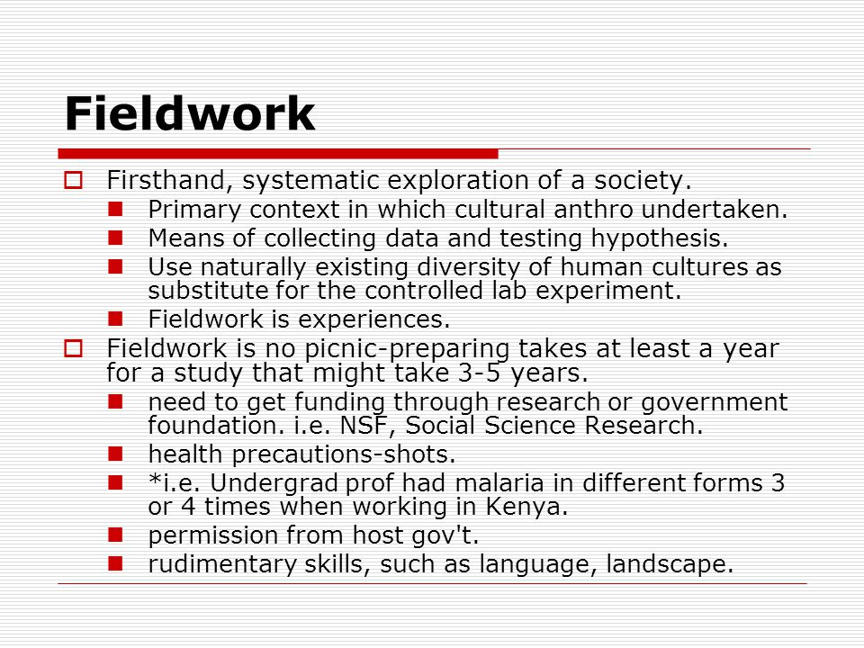 Fieldwork  Firsthand, systematic exploration of a society.