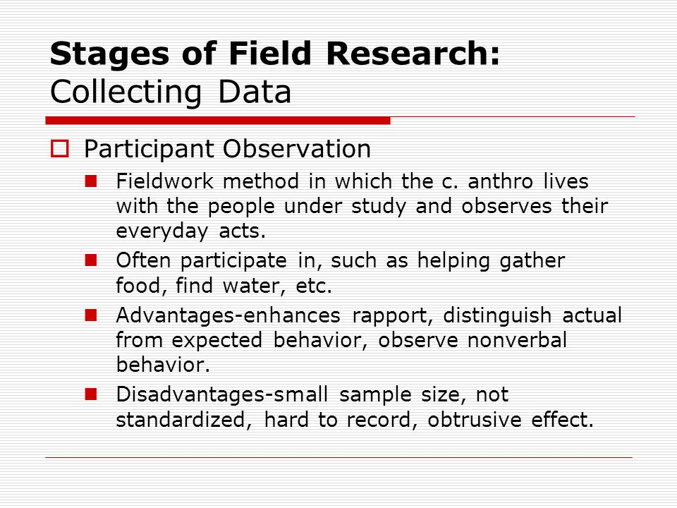 Stages of Field Research: Collecting Data  Participant Observation Fieldwork method in which the c.