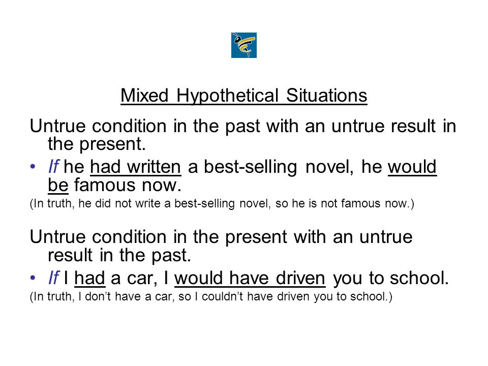 Mixed Hypothetical Situations Untrue condition in the past with an untrue result in the present.