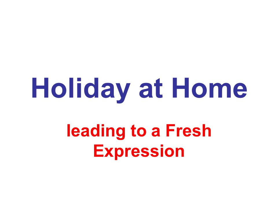 Holiday at Home leading to a Fresh Expression