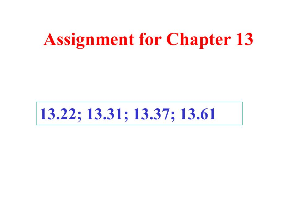 Assignment for Chapter 13 13.22; 13.31; 13.37; 13.61
