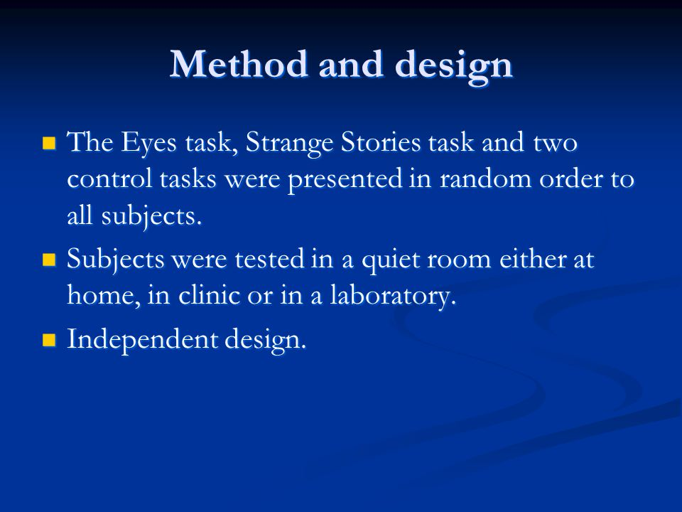 Method and design The Eyes task, Strange Stories task and two control tasks were presented in random order to all subjects.