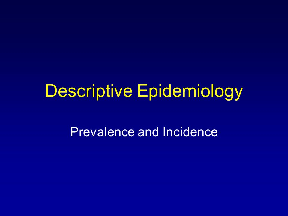 Descriptive Epidemiology Prevalence and Incidence