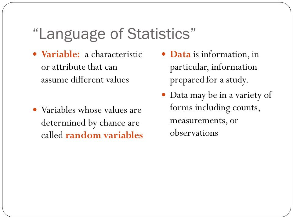 """Language of Statistics"" Variable: a characteristic or attribute that can assume different values Variables whose values are determined by chance are"