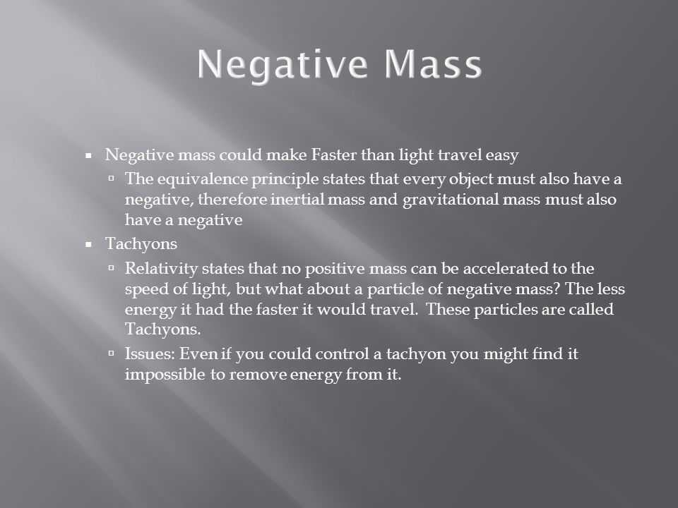  Negative mass could make Faster than light travel easy  The equivalence principle states that every object must also have a negative, therefore ine