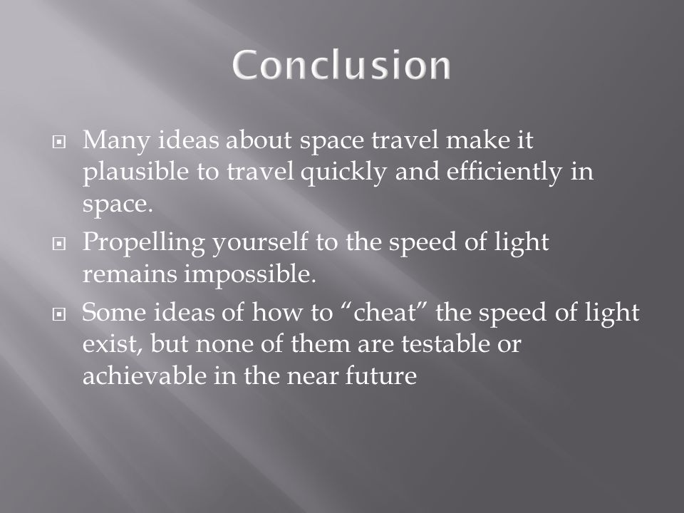  Many ideas about space travel make it plausible to travel quickly and efficiently in space.