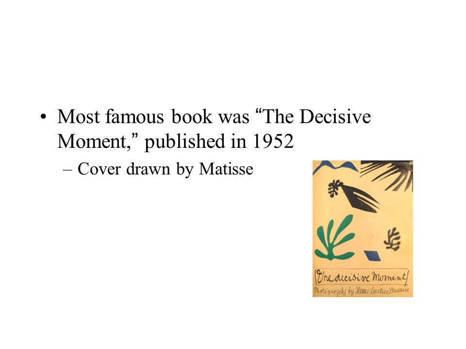 Most famous book was The Decisive Moment, published in 1952 –Cover drawn by Matisse
