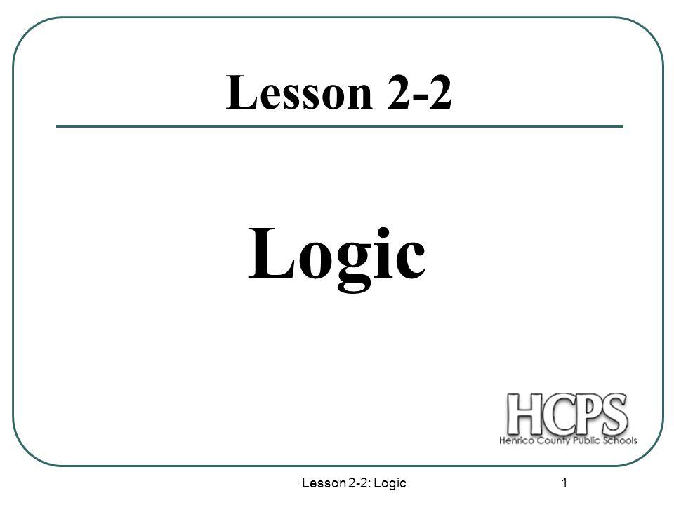 Lesson 2-2: Logic 1 Lesson 2-2 Logic