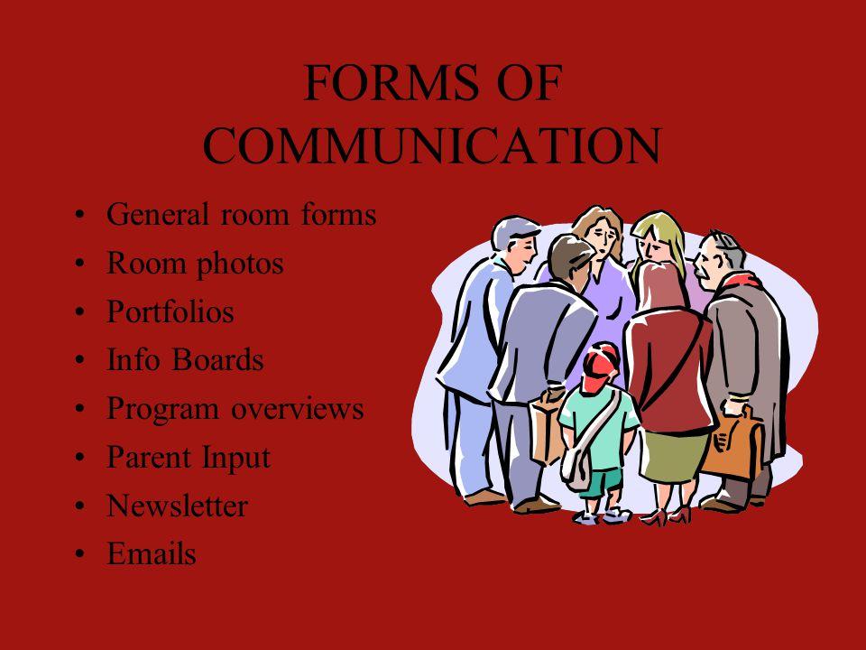 FORMS OF COMMUNICATION General room forms Room photos Portfolios Info Boards Program overviews Parent Input Newsletter Emails