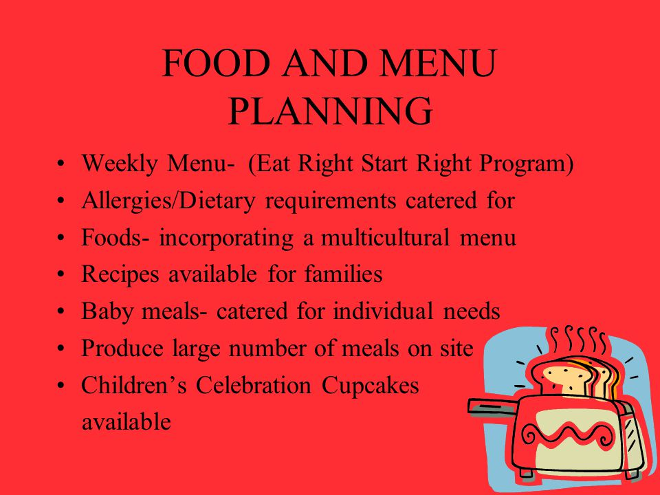 FOOD AND MENU PLANNING Weekly Menu- (Eat Right Start Right Program) Allergies/Dietary requirements catered for Foods- incorporating a multicultural me