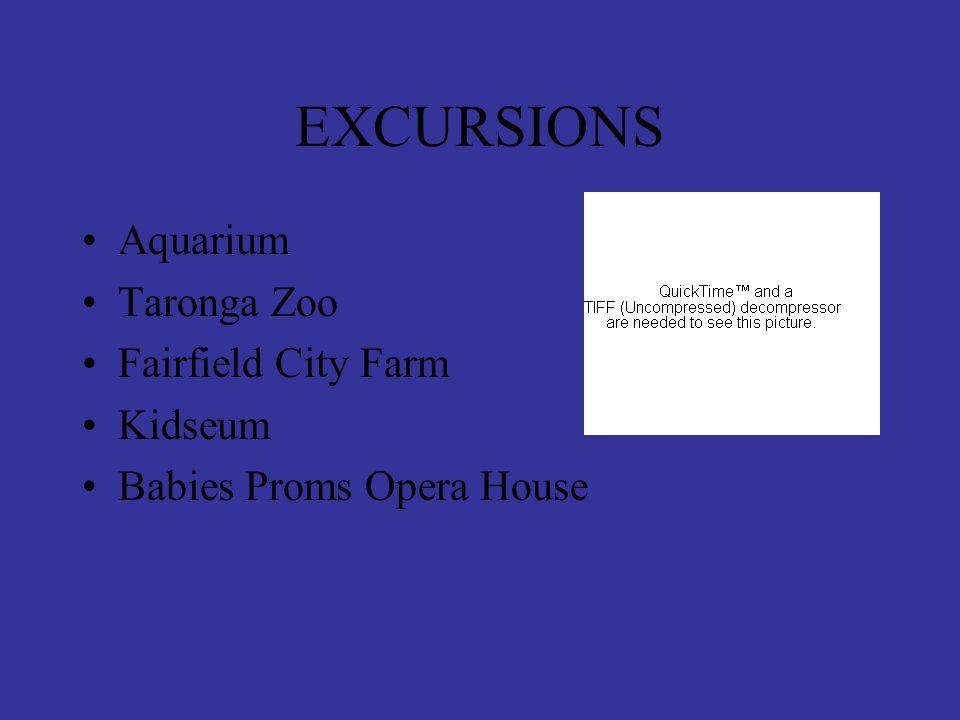 EXCURSIONS Aquarium Taronga Zoo Fairfield City Farm Kidseum Babies Proms Opera House