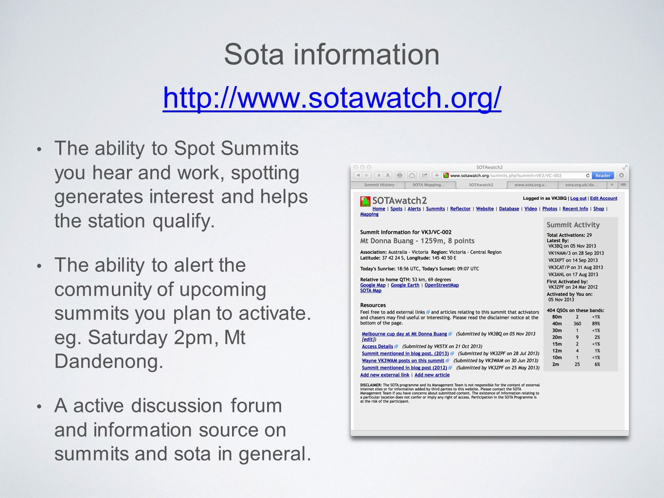 Sota information http://www.sotawatch.org/ http://www.sotawatch.org/ The ability to Spot Summits you hear and work, spotting generates interest and helps the station qualify.