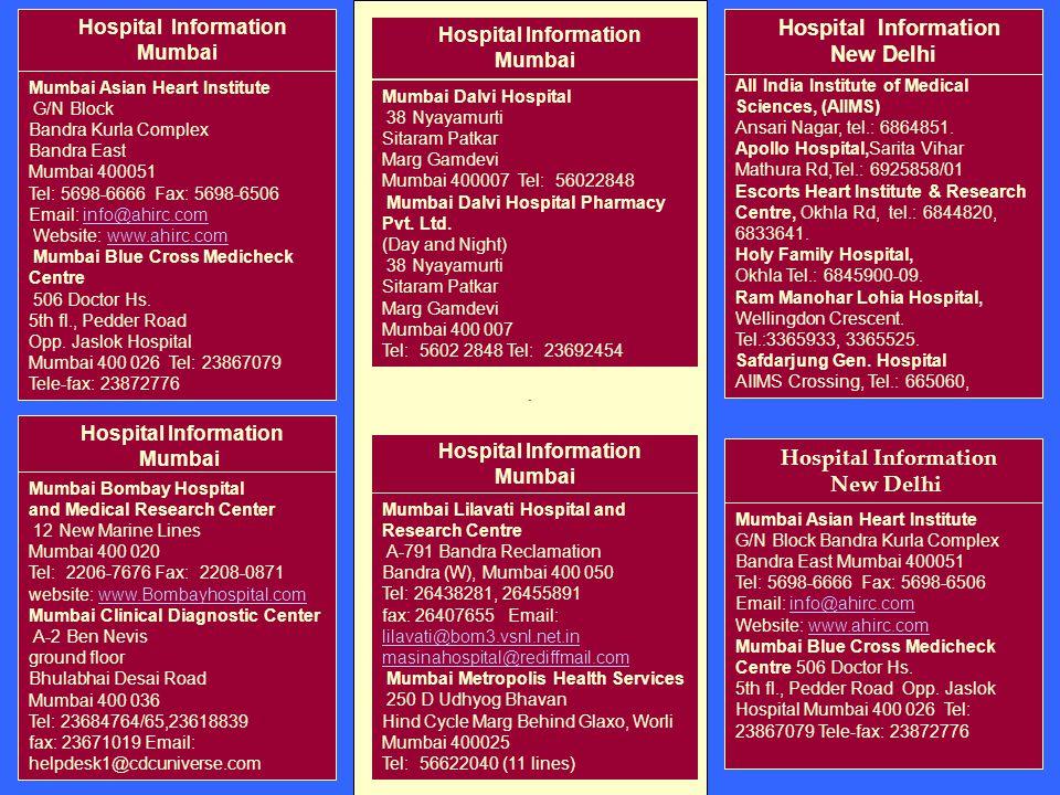 Hospital Information Mumbai Mumbai Asian Heart Institute G/N Block Bandra Kurla Complex Bandra East Mumbai 400051 Tel: 5698-6666 Fax: 5698-6506 Email:
