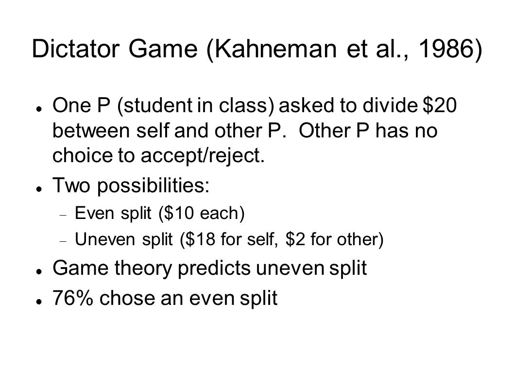 Dictator Game (Kahneman et al., 1986) One P (student in class) asked to divide $20 between self and other P.