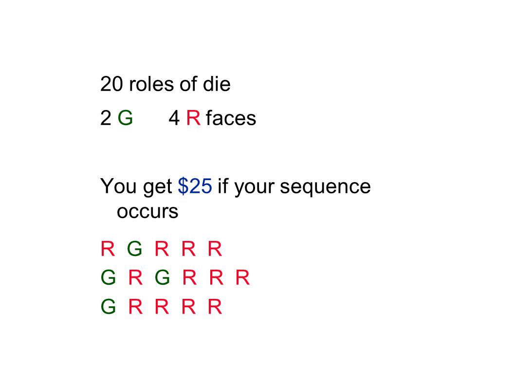20 roles of die 2 G4 Rfaces You get $25 if your sequence occurs R G R R R G R G R R R G R R R R