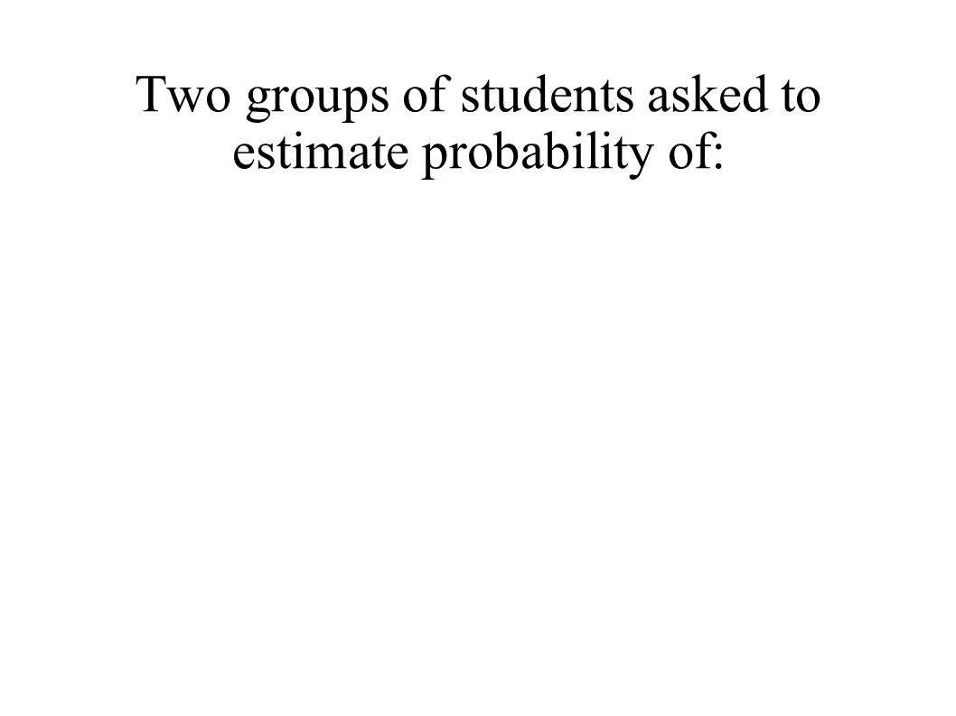 Two groups of students asked to estimate probability of: