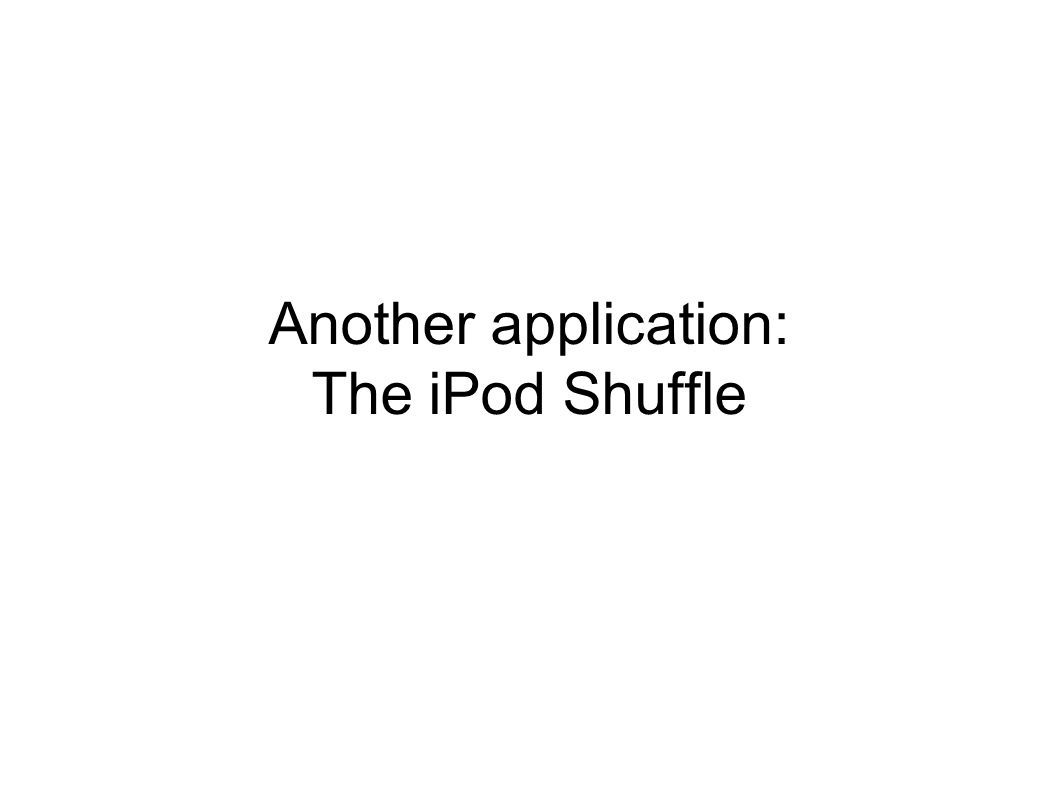 Another application: The iPod Shuffle