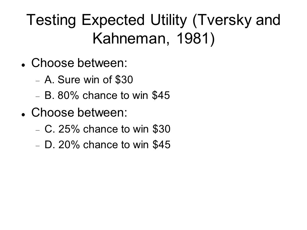 Testing Expected Utility (Tversky and Kahneman, 1981) Choose between:  A.