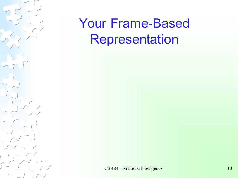 CS 484 – Artificial Intelligence13 Your Frame-Based Representation