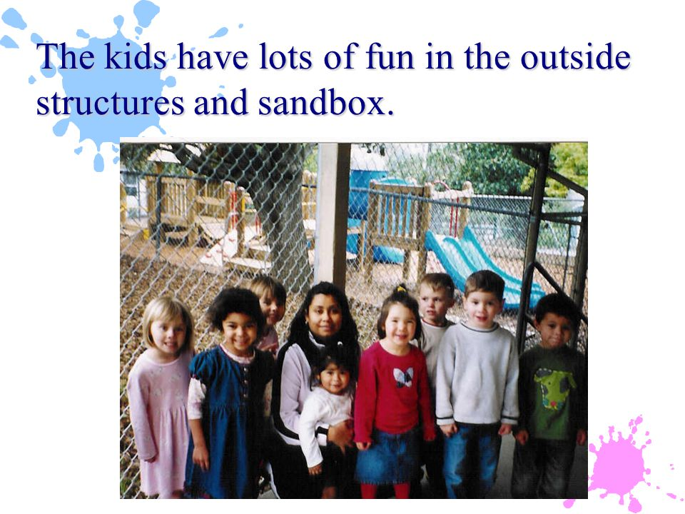 The kids have lots of fun in the outside structures and sandbox.