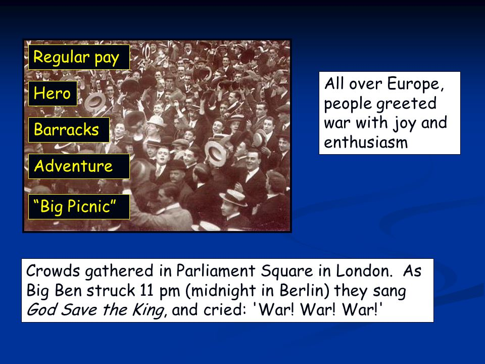 All over Europe, people greeted war with joy and enthusiasm Crowds gathered in Parliament Square in London.