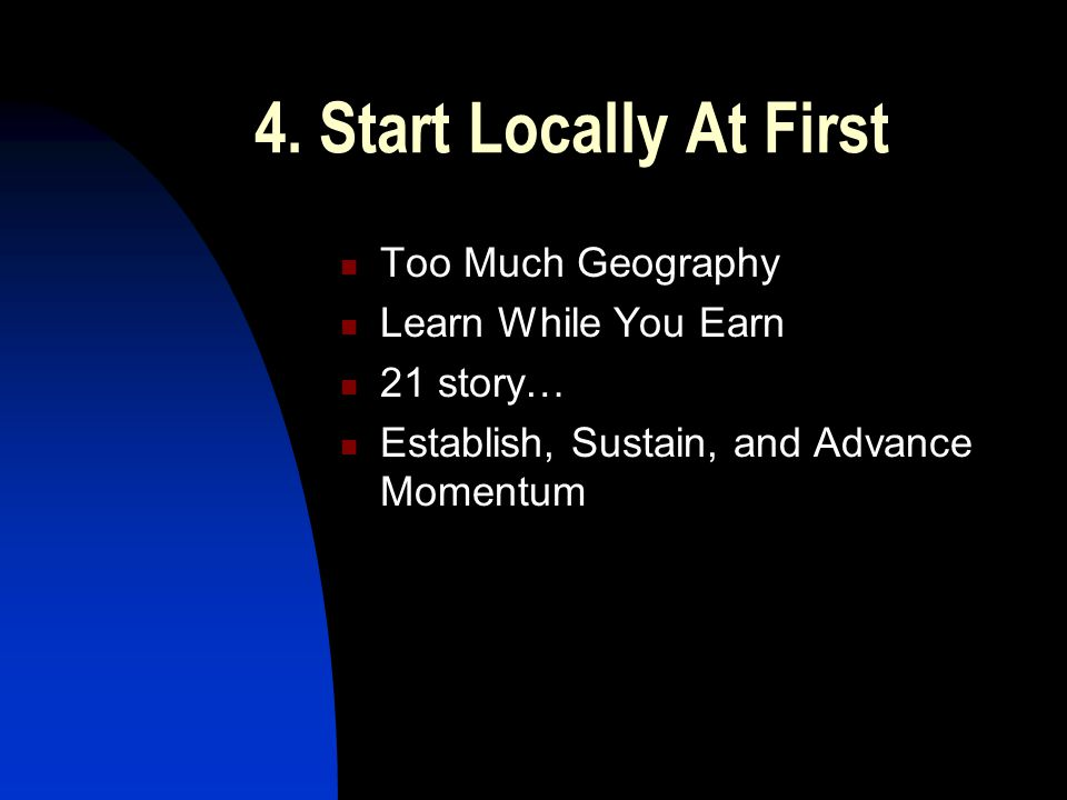 4. Start Locally At First Too Much Geography Learn While You Earn 21 story… Establish, Sustain, and Advance Momentum