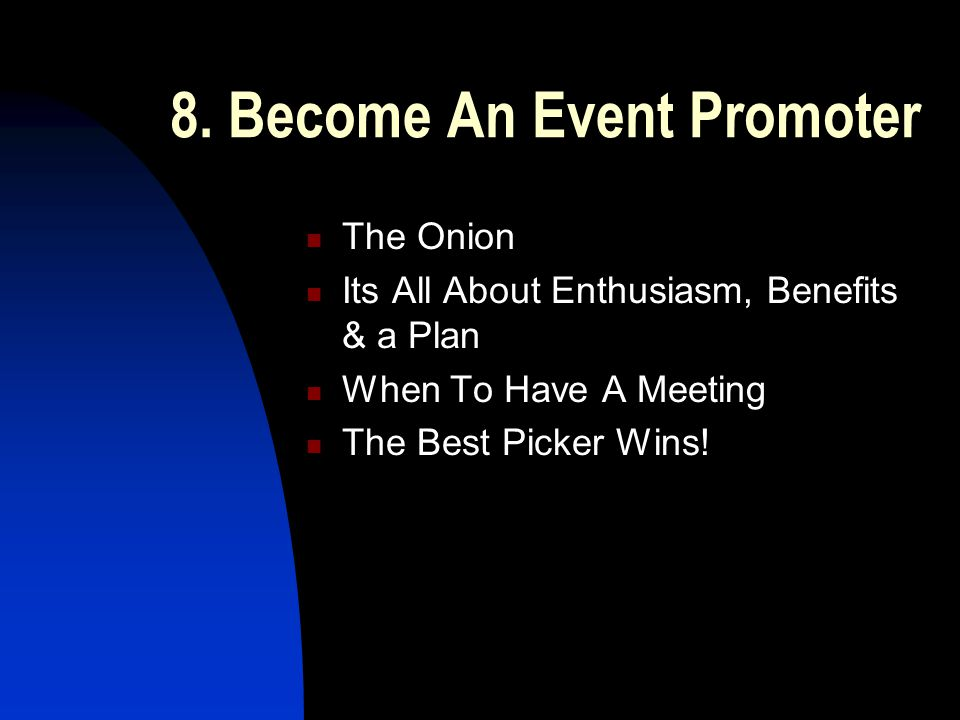 8. Become An Event Promoter The Onion Its All About Enthusiasm, Benefits & a Plan When To Have A Meeting The Best Picker Wins!