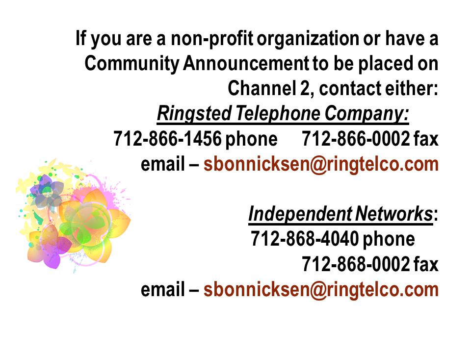 If you are a non-profit organization or have a Community Announcement to be placed on Channel 2, contact either: Ringsted Telephone Company: 712-866-1