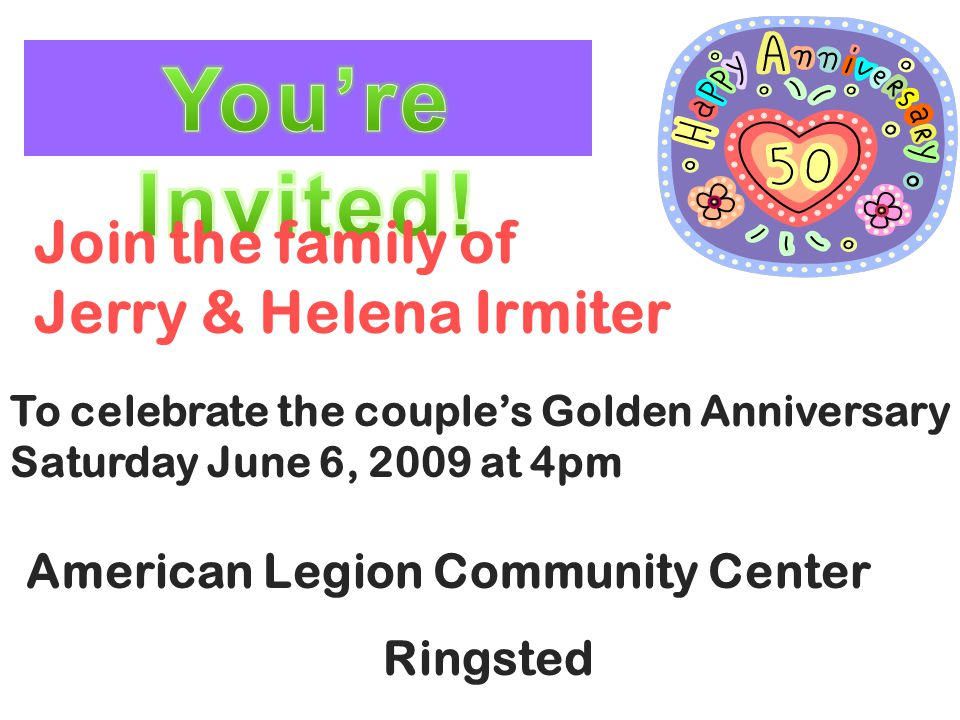 Join the family of Jerry & Helena Irmiter To celebrate the couple's Golden Anniversary Saturday June 6, 2009 at 4pm American Legion Community Center R