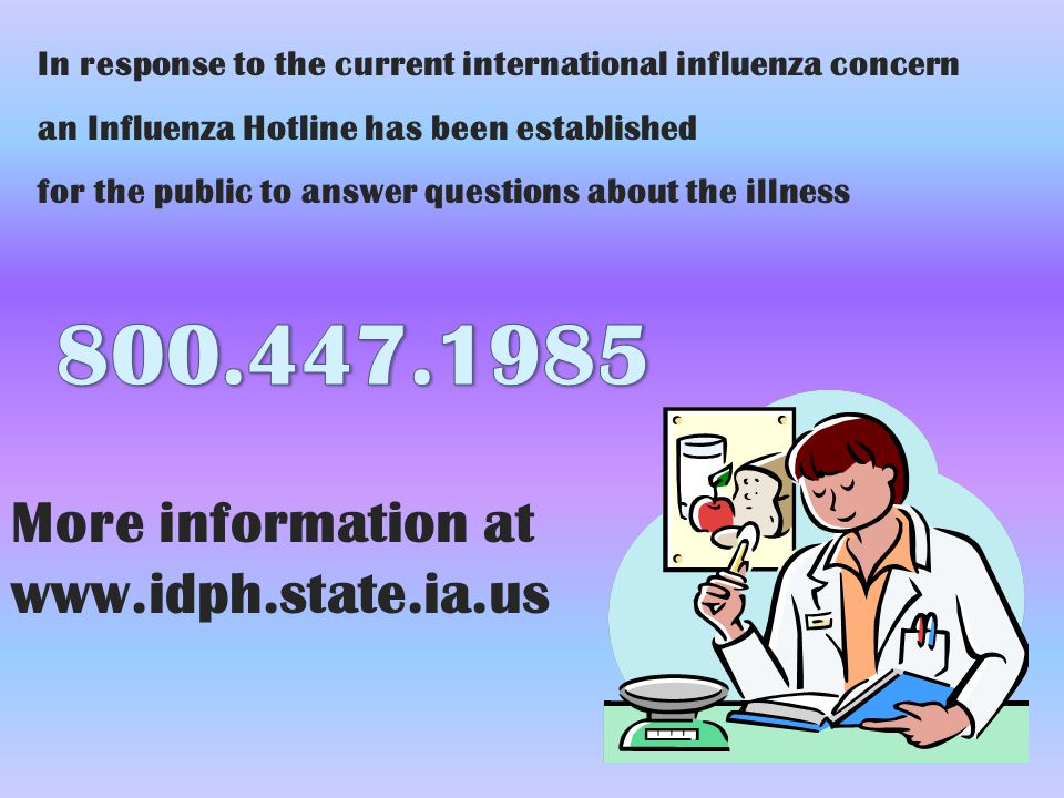 In response to the current international influenza concern an Influenza Hotline has been established for the public to answer questions about the illn