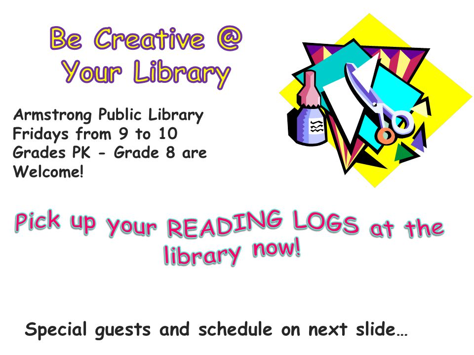 Armstrong Public Library Fridays from 9 to 10 Grades PK - Grade 8 are Welcome! Special guests and schedule on next slide…