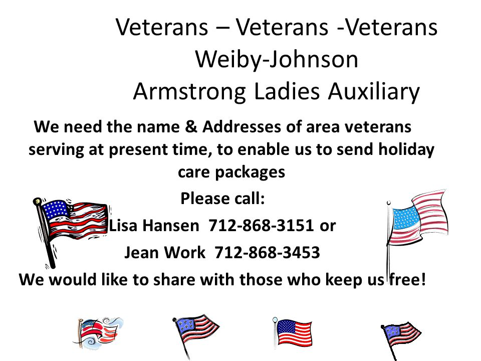 Veterans – Veterans -Veterans Weiby-Johnson Armstrong Ladies Auxiliary We need the name & Addresses of area veterans serving at present time, to enabl