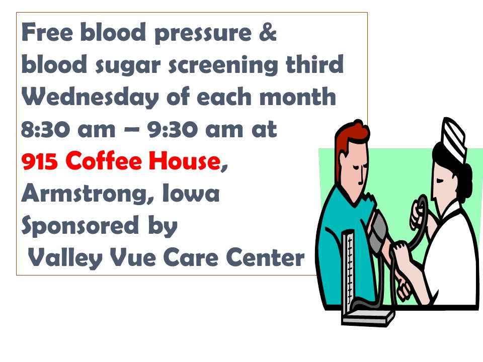 Free blood pressure & blood sugar screening third Wednesday of each month 8:30 am – 9:30 am at 915 Coffee House, Armstrong, Iowa Sponsored by Valley V