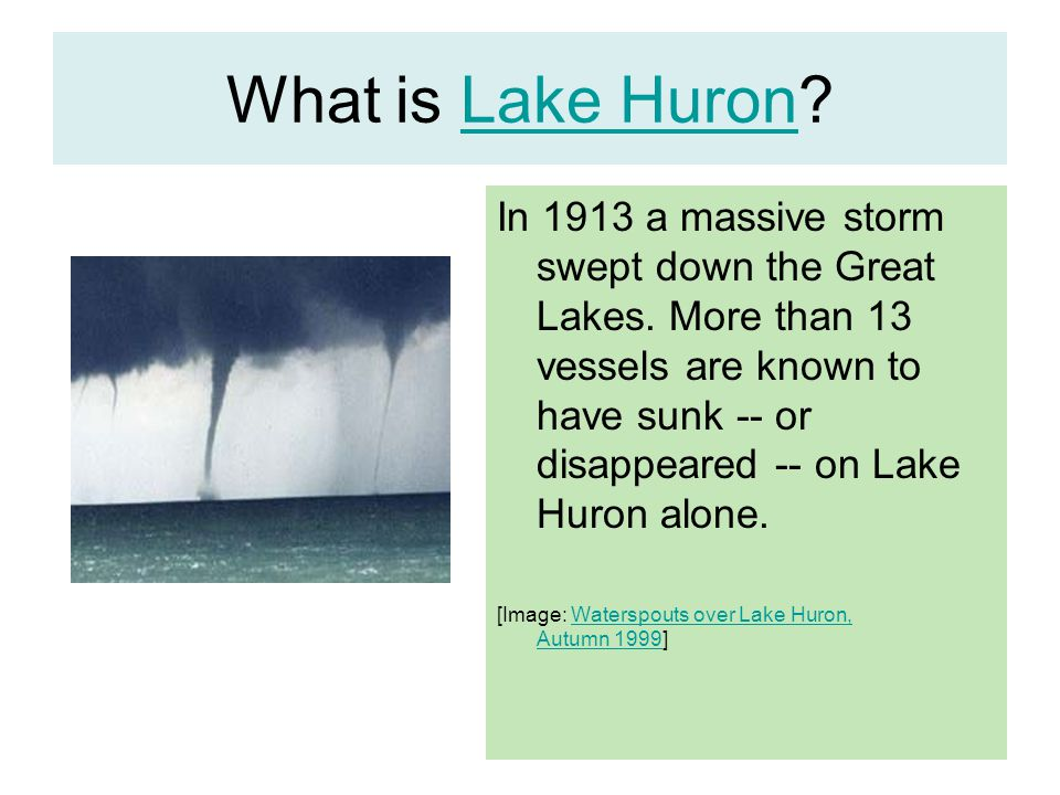 What is Lake Huron?Lake Huron In 1913 a massive storm swept down the Great Lakes.