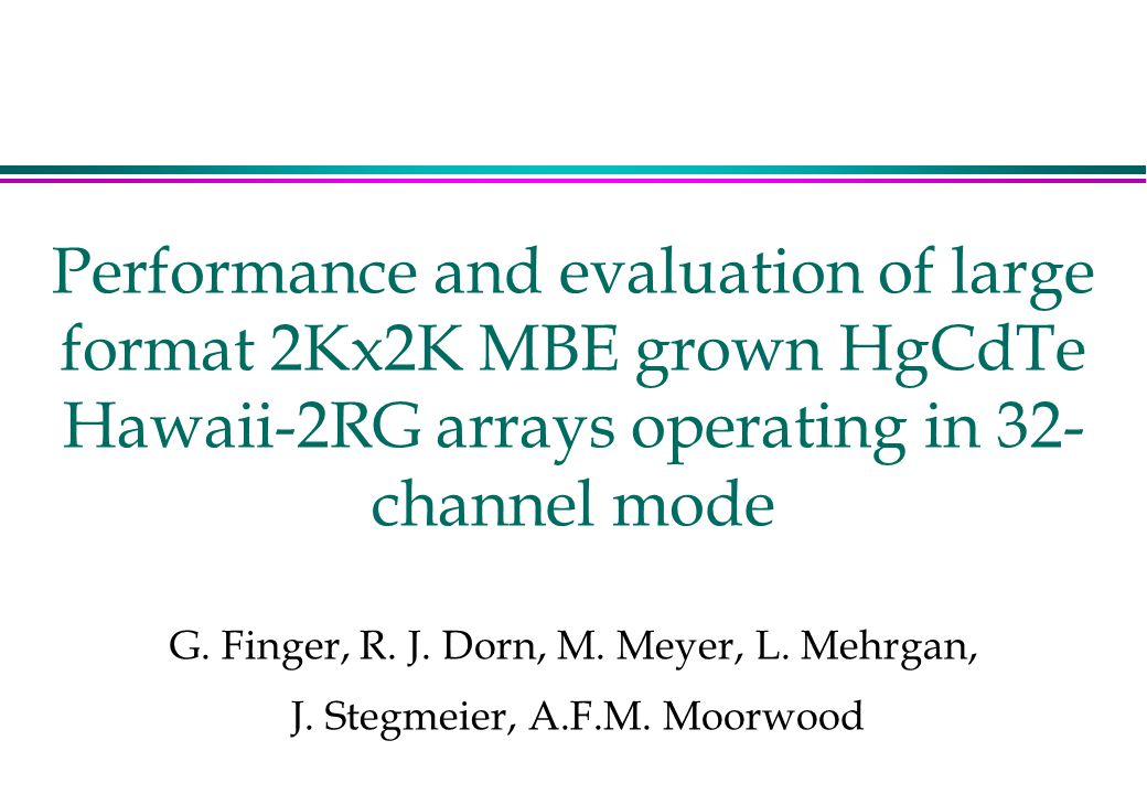 Performance and evaluation of large format 2Kx2K MBE grown HgCdTe Hawaii-2RG arrays operating in 32- channel mode G.