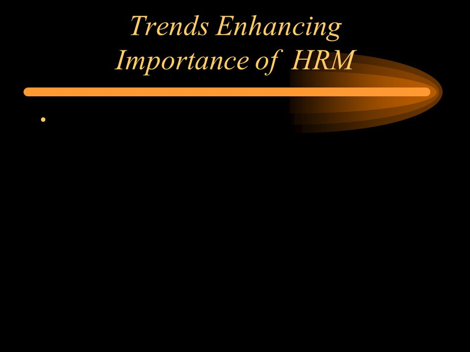 Trends Enhancing Importance of HRM