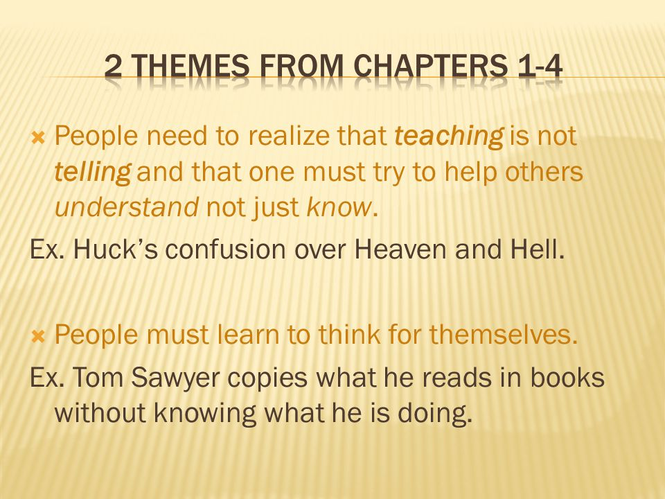  People need to realize that teaching is not telling and that one must try to help others understand not just know. Ex. Huck's confusion over Heaven