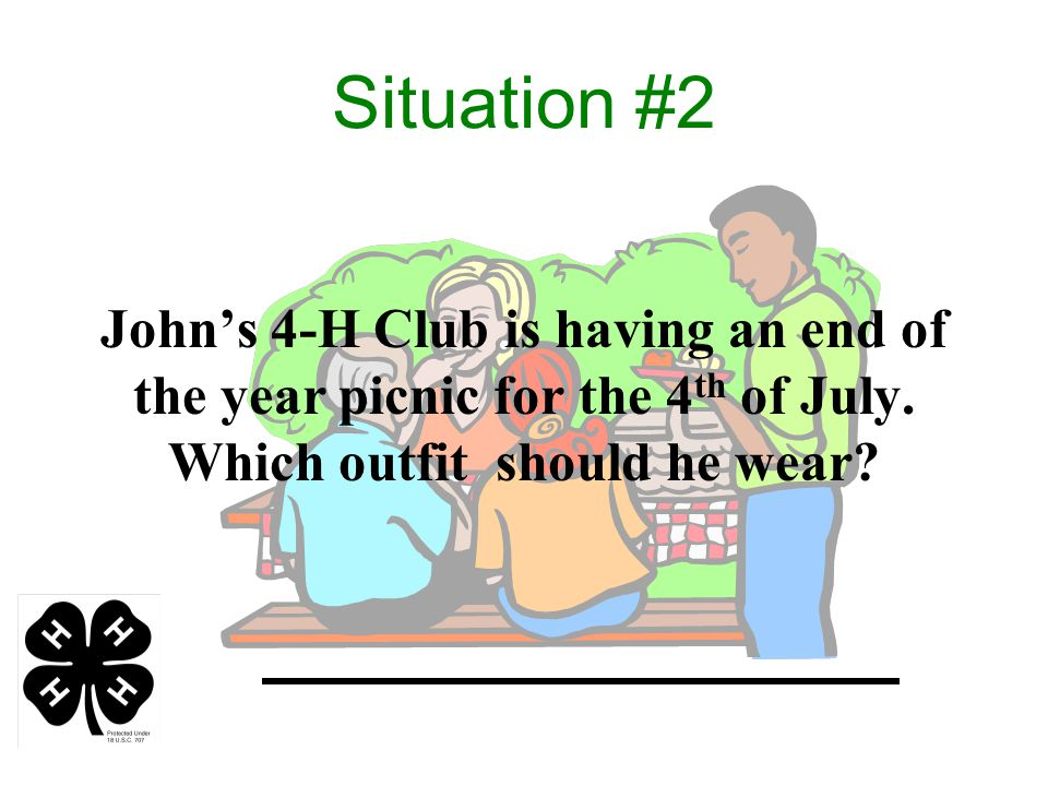 Situation #2 John's 4-H Club is having an end of the year picnic for the 4 th of July.