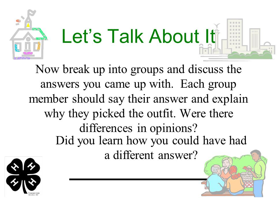 Let's Talk About It Now break up into groups and discuss the answers you came up with.