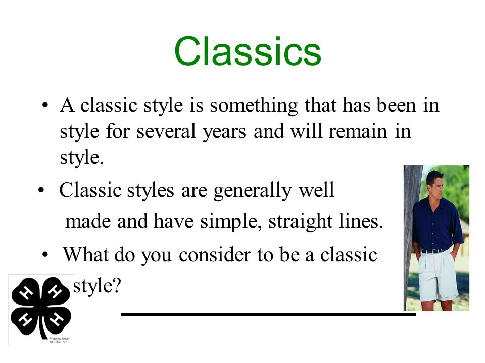 Classics A classic style is something that has been in style for several years and will remain in style.