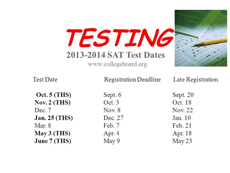 2013-2014 SAT Test Dates www.collegeboard.org Test Date Registration Deadline Late Registration Oct. 5 (THS) Sept. 6 Sept. 20 Nov. 2 (THS) Oct. 3 Oct.