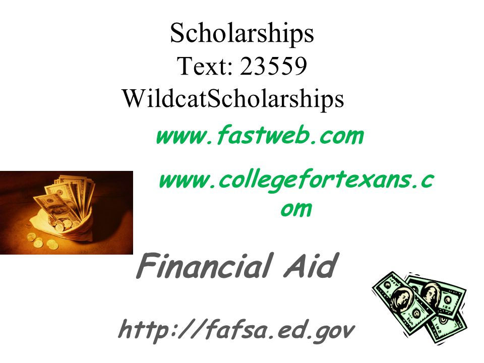 Scholarships Text: 23559 WildcatScholarships Financial Aid http://fafsa.ed.gov www.fastweb.com www.collegefortexans.c om