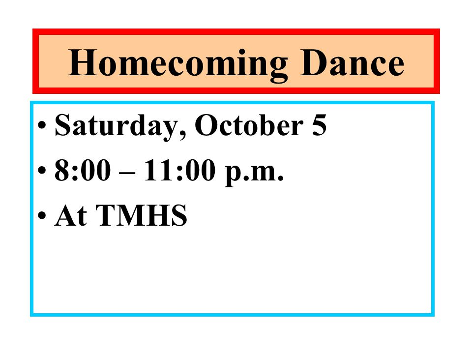 Homecoming Dance Saturday, October 5 8:00 – 11:00 p.m. At TMHS