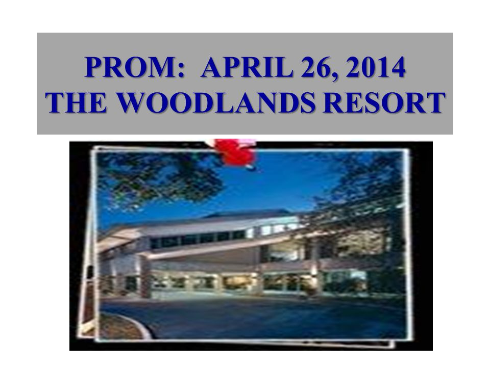 PROM: APRIL 26, 2014 THE WOODLANDS RESORT