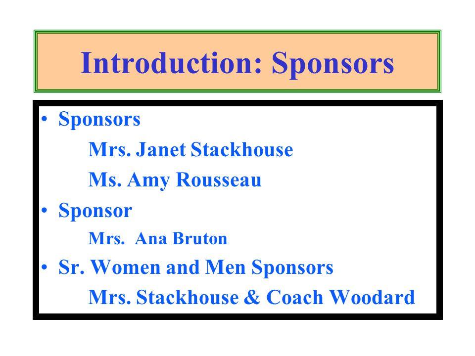 Introduction: Sponsors Sponsors Mrs. Janet Stackhouse Ms. Amy Rousseau Sponsor Mrs. Ana Bruton Sr. Women and Men Sponsors Mrs. Stackhouse & Coach Wood