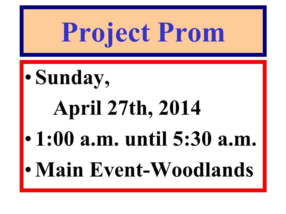 Project Prom Sunday, April 27th, 2014 1:00 a.m. until 5:30 a.m. Main Event-Woodlands